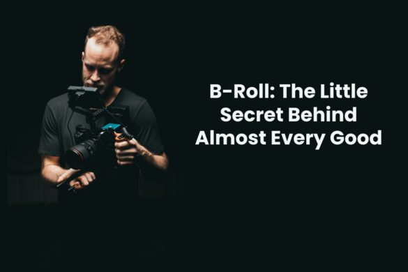 B-Roll: The Little Secret Behind Almost Every Good Video