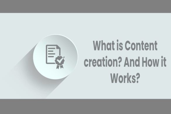 What is Content creation? And How it Works?