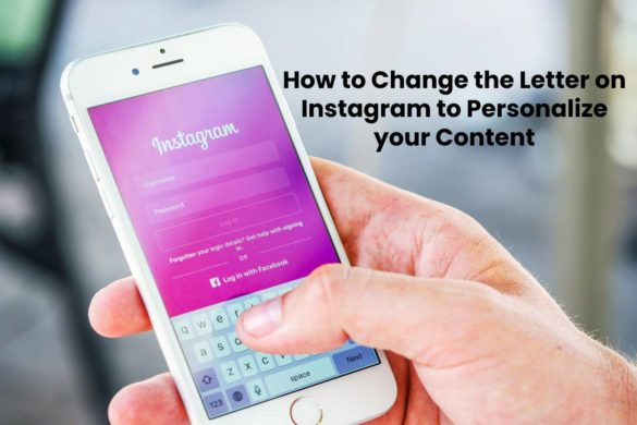 How to Change the Letter on Instagram to Personalize your Content