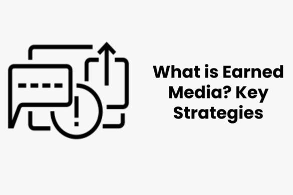 What is Earned Media? Key Strategies