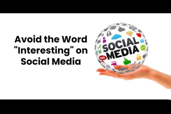 """Avoid the Word """"Interesting"""" on Social Media"""