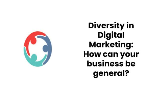 Diversity in Digital Marketing: How can your business be general?