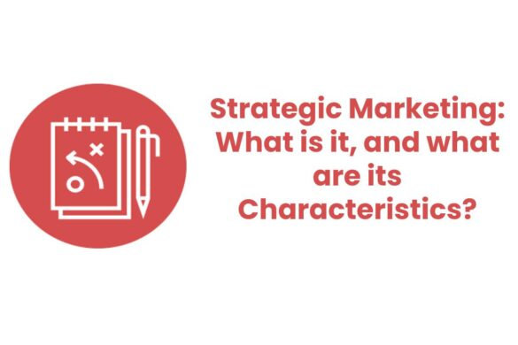 Strategic Marketing: What is it, and what are its Characteristics?