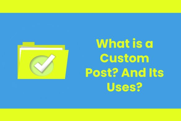 What is a Custom Post? And Its Uses?