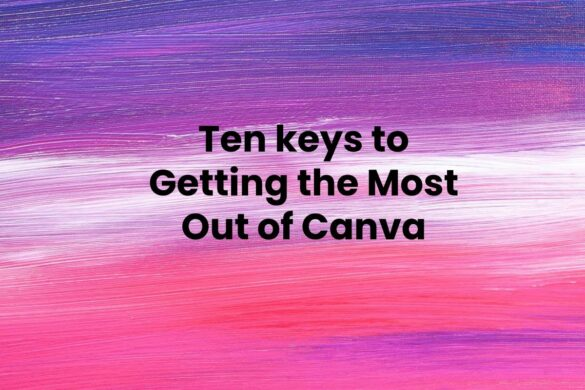 Ten keys to Getting the Most Out of Canva