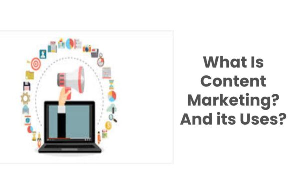 What Is Content Marketing? And its Uses?