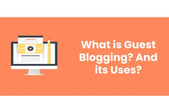 What is Guest Blogging? And its Uses?