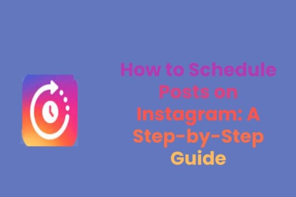 How to Schedule Posts on Instagram: A Step-by-Step Guide