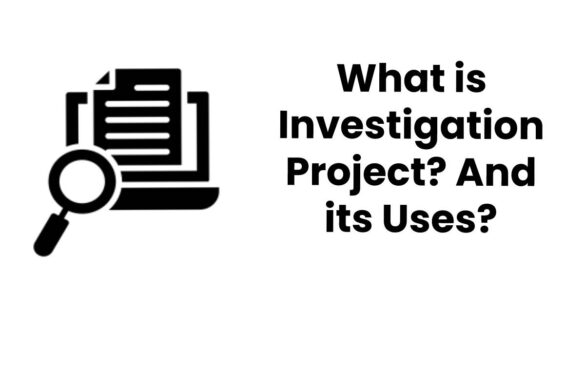 What is Investigation Project? And its Uses?