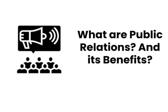 What are Public Relations? And its Benefits?