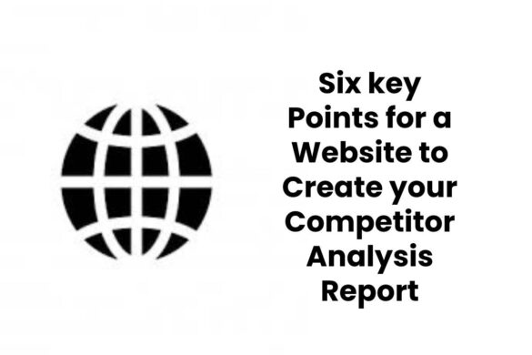 Six key Points for a Website to Create your Competitor Analysis Report
