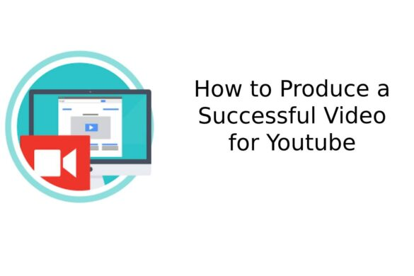 How to Produce a Successful Video for Youtube