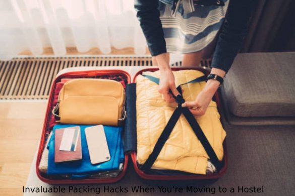 Invaluable Packing Hacks When You're Moving to a Hostel